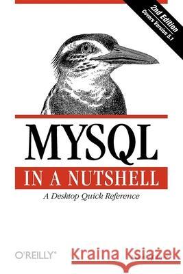 MySQL in a Nutshell: A Desktop Quick Reference Russell Dyer 9780596514334