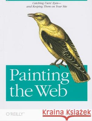 Painting the Web: Catching the User's Eyes - And Keeping Them on Your Site Shelley Powers 9780596515096