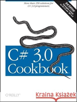 C# 3.0 Cookbook: More Than 250 Solutions for C# 3.0 Programmers Jay Hilyard Stephen Teilhet 9780596516109