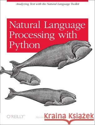 Natural Language Processing with Python: Analyzing Text with the Natural Language Toolkit  9780596516499