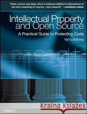 Intellectual Property and Open Source : A Practical Guide to Protecting Code  9780596517960