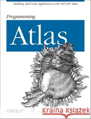 Programming Atlas: Building Ajax-Style Applications with ASP.NET 2.0 Atlas Christian Wenz 9780596526726