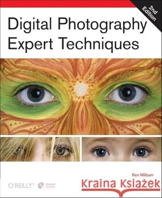 Digital Photography: Expert Techniques Ken Milburn 9780596526900