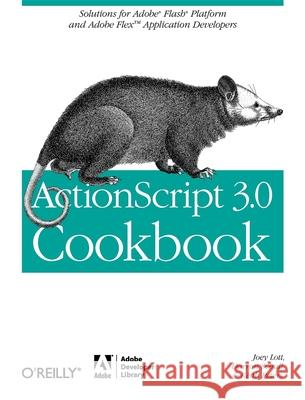 ActionScript 3.0 Cookbook: Solutions for Flash Platform and Flex Application Developers Joey Lott Darron Schall Keith Peters 9780596526955
