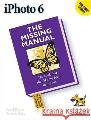 iPhoto 6 : The Missing Manual David Pogue Derrick Story 9780596527259