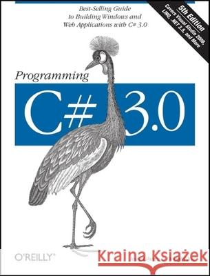 Programming C# 3.0: Best-Selling Guide to Building Windows and Web Applications with C# 3.0 Jesse Liberty 9780596527433