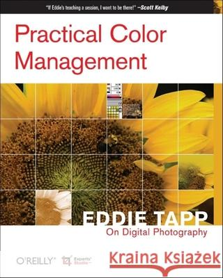 Practical Color Management: Eddie Tapp on Digital Photography: Eddie Tapp on Digital Photography Eddie Tapp 9780596527686