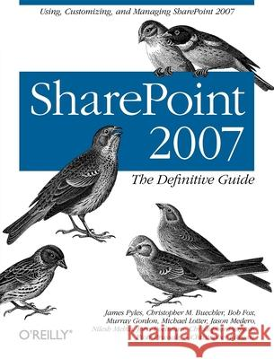 Sharepoint 2007: The Definitive Guide: Using, Customizing, and Managing Sharepoint 2007 Robert Tidrow Christopher Buechler Bob Fox 9780596529581