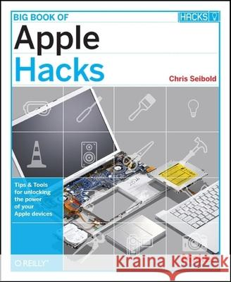 Big Book of Apple Hacks: Tips & Tools for Unlocking the Power of Your Apple Devices Chris Seibold O'Reilly Media 9780596529826