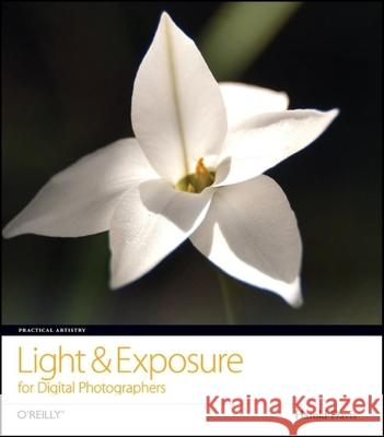 Practical Artistry: Light & Exposure for Digital Photographers Harold Davis 9780596529888