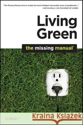Living Green: The Missing Manual Nancy Conner 9780596801724