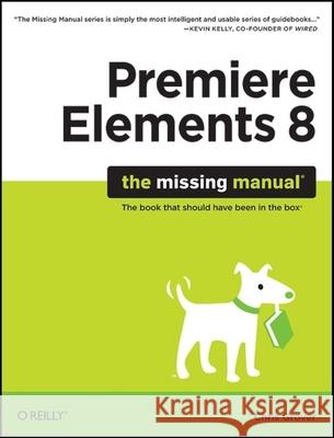 Premiere Elements 8: The Missing Manual Chris Grover 9780596803360