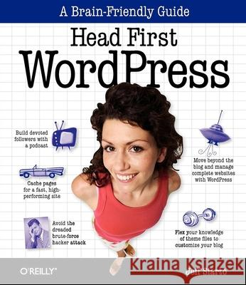 Head First Wordpress: A Brain-Friendly Guide to Creating Your Own Custom Wordpress Blog Jeff Siarto 9780596806286