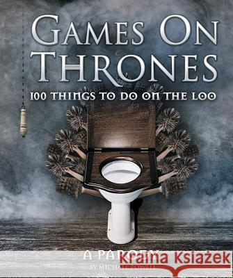 Games on Thrones: 100 Things to Do on the Loo Michael Powell 9780600635338