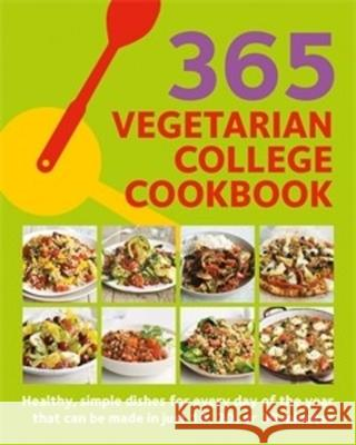 365 Vegetarian College Cookbook: Quick Vegetable Based Dishes for Every Day of the Year Sunil Vijayakar 9780600636526
