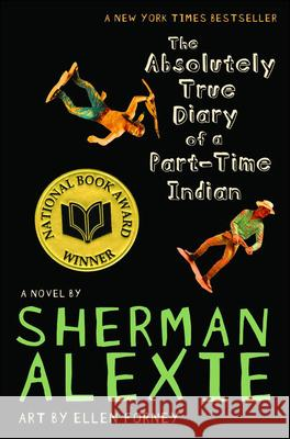 The Absolutely True Diary of a Part-Time Indian Sherman Alexie Ellen Forney 9780606072960 Turtleback Books: A Division of Sanval