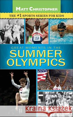 Great Moments in the Summer Olympics Matt Christopher Stephanie Peters 9780606261593