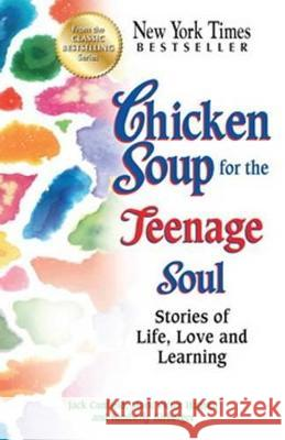 Chicken Soup for the Teenage Soul: Stories of Life, Love and Learning Jack Canfield Mark Victor Hansen Kimberly Kirberger 9780606324175