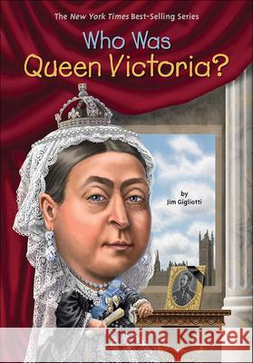 Who Was Queen Victoria? Jim Gigliotti Nancy Harrison Max Hergenrother 9780606356978