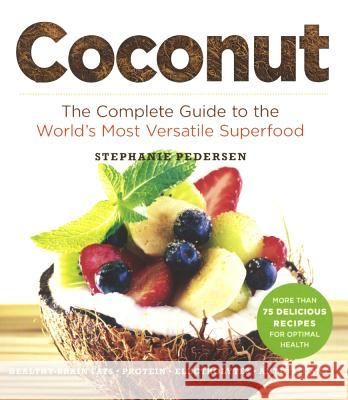 Coconut: The Complete Guide to the World's Most Versatile Superfood Stephanie Pedersen 9780606367806