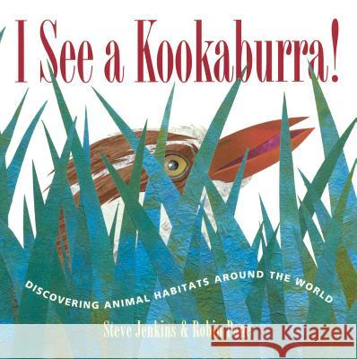 I See a Kookaburra!: Discovering Animal Habitats Around the World Steve Jenkins Robin Page 9780606396769