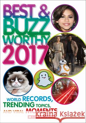 Best & Buzzworthy 2017: World Records, Trending Topics, and Viral Moments Scholastic 9780606399210