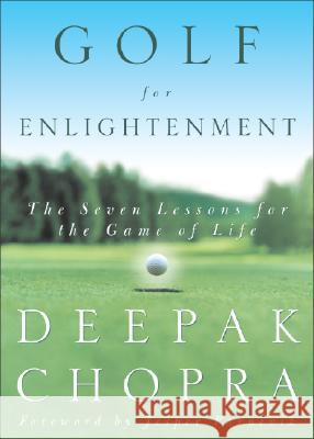 Golf for Enlightenment: The Seven Lessons for the Game of Life Deepak Chopra 9780609603901 Harmony