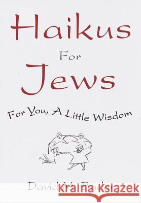 Haikus for Jews: For You, a Little Wisdom David Bader 9780609605028