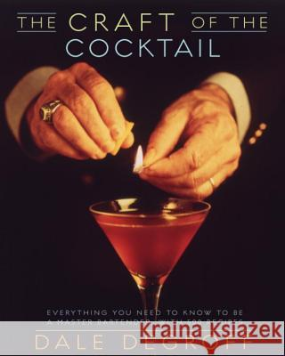 The Craft of the Cocktail: Everything You Need to Know to Be a Master Bartender, with 500 Recipes Dale Degroff 9780609608753