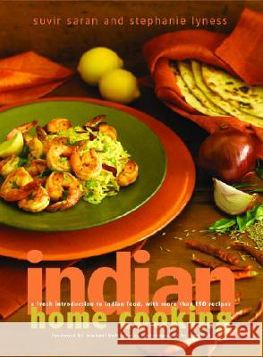 Indian Home Cooking: A Fresh Introduction to Indian Food, with More Than 150 Recipes Suvir Saran Stephanie Lyness 9780609611012
