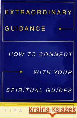 Extraordinary Guidance: How to Connect with Your Spiritual Guides Liza M. Wiemer 9780609800607