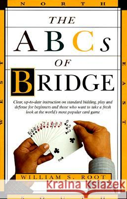 The ABCs of Bridge: Clear, Up-To-Date Instruction on Standard Bidding, Play and Defense for Beginners and Those Who Want to Take a Fresh L William S. Root 9780609801628