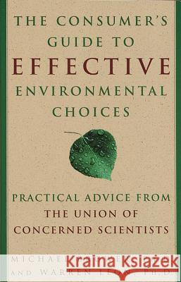 The Consumer's Guide to Effective Environmental Choices: Practical Advice from the Union of Concerned Scientists Michael Brower The Unio Warren Leon 9780609802816