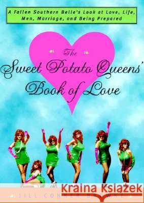 The Sweet Potato Queens' Book of Love: A Fallen Southern Belle's Look at Love, Life, Men, Marriage, and Being Prepared Jill Conner Browne 9780609804131