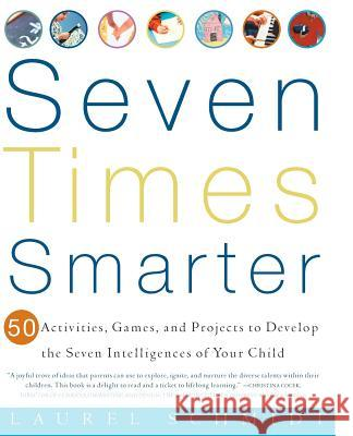 Seven Times Smarter: 50 Activities, Games, and Projects to Develop the Seven Intelligences of Your Child Laurel J. Schmidt 9780609805091