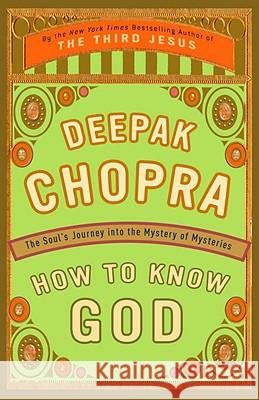 How to Know God: The Soul's Journey Into the Mystery of Mysteries Deepak Chopra 9780609805237 Three Rivers Press (CA)
