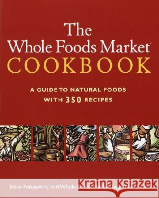 The Whole Foods Market Cookbook: A Guide to Natural Foods with 350 Recipes Steve Petusevsky Whole Foods Inc 9780609806449