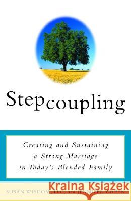 Stepcoupling: Creating and Sustaining a Strong Marriage in Today's Blended Family Susan Wisdom Jennifer Green Jennifer Green 9780609807415