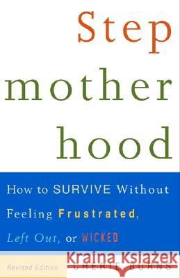 Stepmotherhood: How to Survive Without Feeling Frustrated, Left Out, or Wicked Cherie Burns 9780609807446