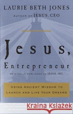 Jesus, Entrepreneur: Using Ancient Wisdom to Launch and Live Your Dreams Laurie Beth Jones 9780609808788