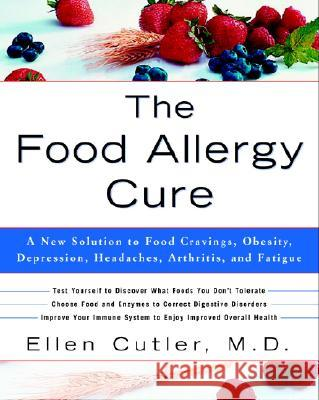 The Food Allergy Cure: A New Solution to Food Cravings, Obesity, Depression, Headaches, Arthritis, and Fatigue Ellen W. Cutler 9780609809006