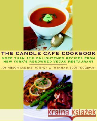 The Candle Cafe Cookbook: More Than 150 Enlightened Recipes from New York's Renowned Vegan Restaurant Joy Pierson Bart Potenza Barbara Scott-Goodman 9780609809815