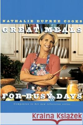 Nathalie Dupree Cooks Great Meals for Busy Days Nathalie Dupree 9780609899601