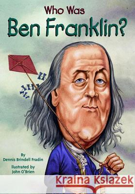Who Was Ben Franklin? Dennis Brindell Fradin John O'Brien 9780613436540 Tandem Library