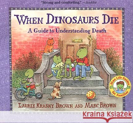 When Dinosaurs Die: A Guide to Understanding Death Marc Tolon Brown Little Brown & Company                   Laurene Krasny Brown 9780613718028