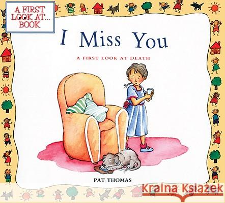 I Miss You: A First Look at Death Pat Thomas Lesley Harker 9780613819015 Tandem Library