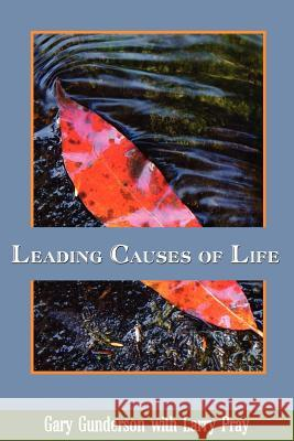 Leading Causes of Life Gary Gunderson 9780615134888