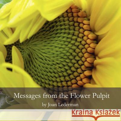 Messages from the Flower Pulpit Joan Lederman 9780615141169