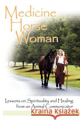 Medicine Horse Woman : Lessons On Spirituality and Healing from an Animal Communicator Mary Marshall 9780615146355