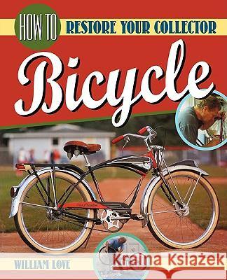 How to Restore Your Collector Bicycle William M. Love William M. Love 9780615282435